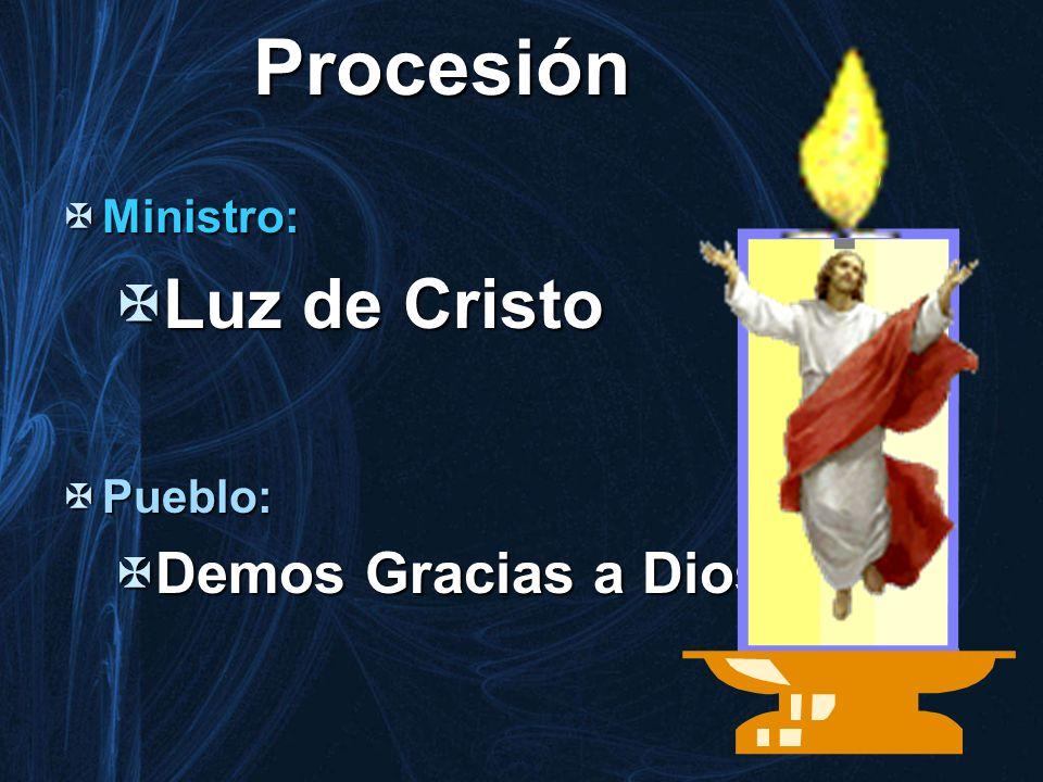 Procesión Ministro: Ministro: Luz de Cristo Luz de Cristo Pueblo: Pueblo: Demos Gracias a Dios Demos Gracias a Dios