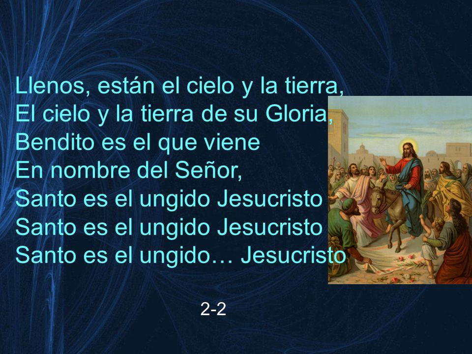 Llenos, están el cielo y la tierra, El cielo y la tierra de su Gloria, Bendito es el que viene En nombre del Señor, Santo es el ungido Jesucristo Sant