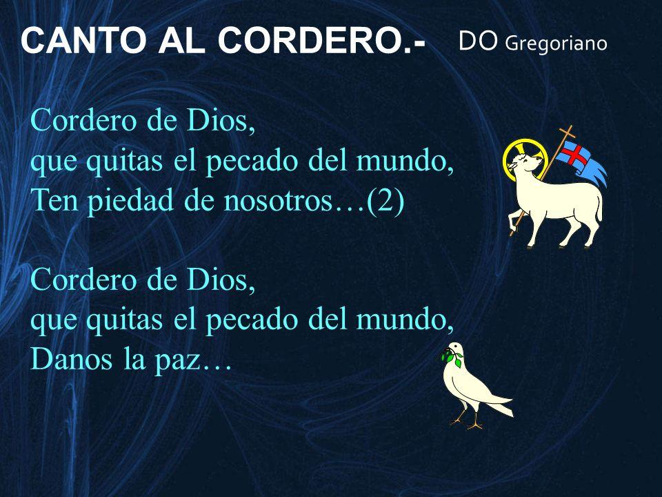 DO Gregoriano Cordero de Dios, que quitas el pecado del mundo, Ten piedad de nosotros…(2) Cordero de Dios, que quitas el pecado del mundo, Danos la pa