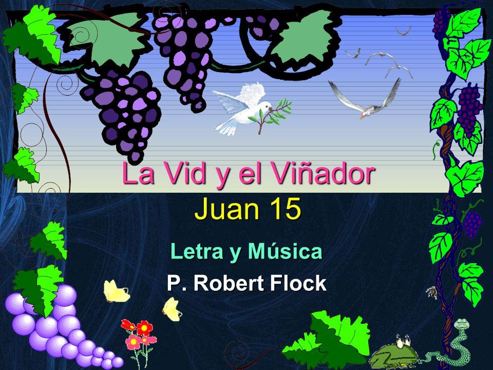 La Vid y el Viñador Juan 15 Letra y Música P. Robert Flock
