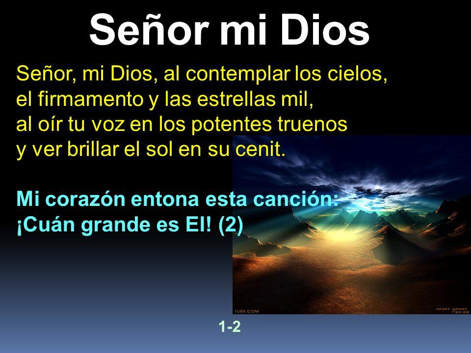 Señor, mi Dios, al contemplar los cielos, el firmamento y las estrellas mil, al oír tu voz en los potentes truenos y ver brillar el sol en su cenit. M