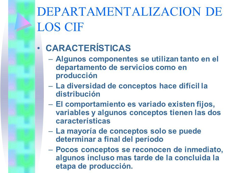 DEPARTAMENTALIZACION DE LOS CIF CARACTERÍSTICAS –Algunos componentes se utilizan tanto en el departamento de servicios como en producción –La diversid