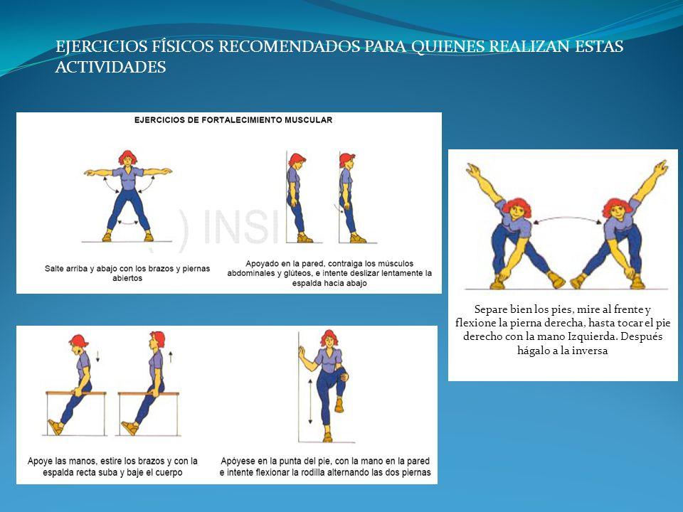 Separe bien los pies, mire al frente y flexione la pierna derecha, hasta tocar el pie derecho con la mano Izquierda. Después hágalo a la inversa EJERC