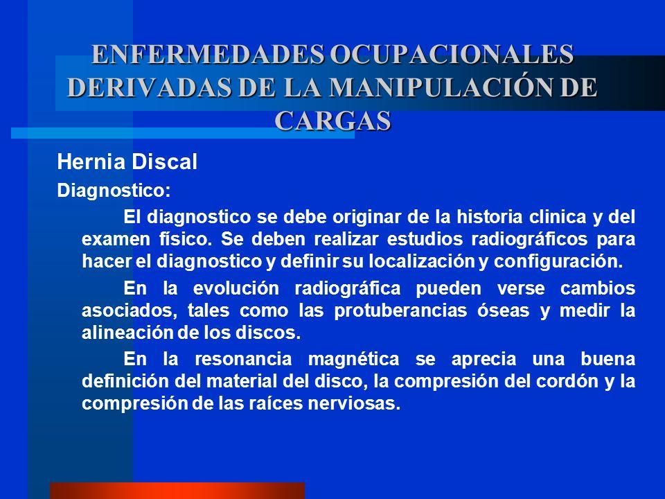 Hernia Discal Diagnostico: El diagnostico se debe originar de la historia clinica y del examen físico. Se deben realizar estudios radiográficos para h