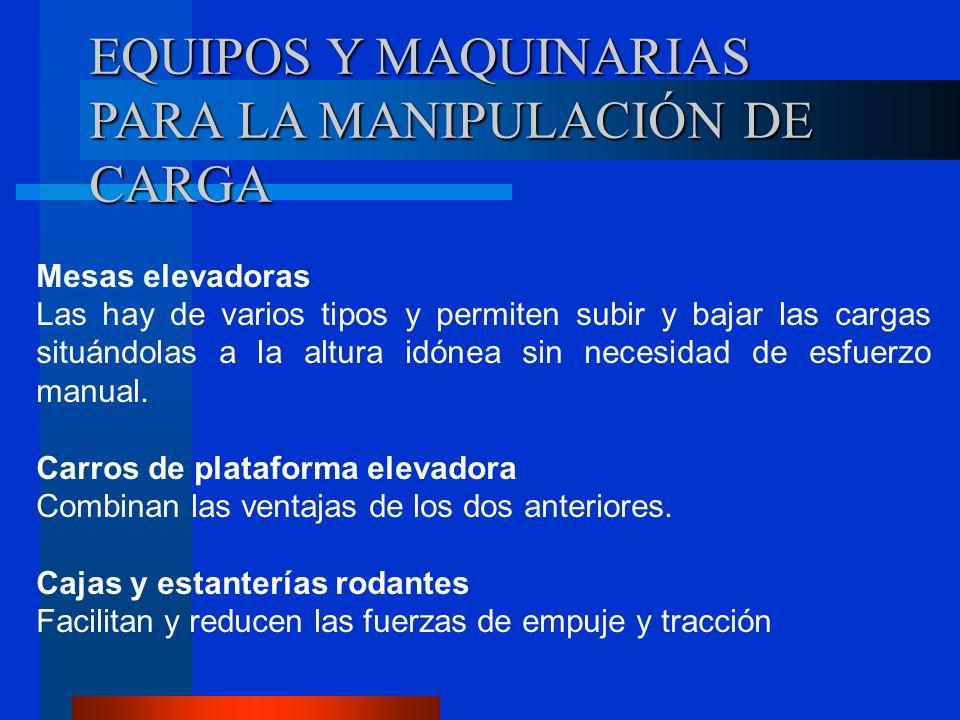 EQUIPOS Y MAQUINARIAS PARA LA MANIPULACIÓN DE CARGA Mesas elevadoras Las hay de varios tipos y permiten subir y bajar las cargas situándolas a la altu
