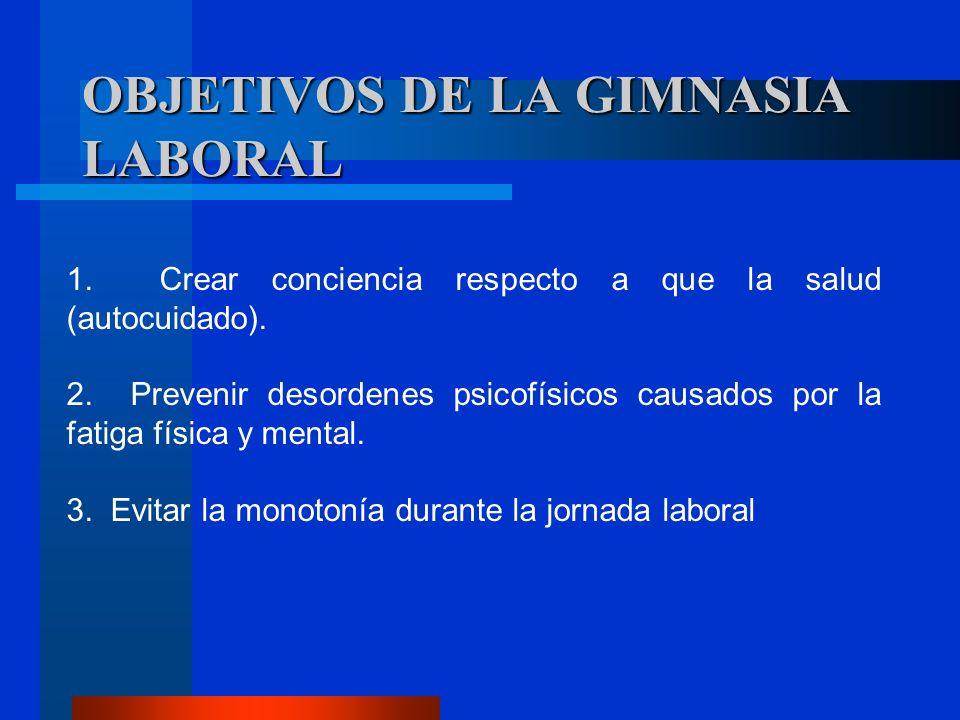 OBJETIVOS DE LA GIMNASIA LABORAL 1. Crear conciencia respecto a que la salud (autocuidado). 2. Prevenir desordenes psicofísicos causados por la fatiga