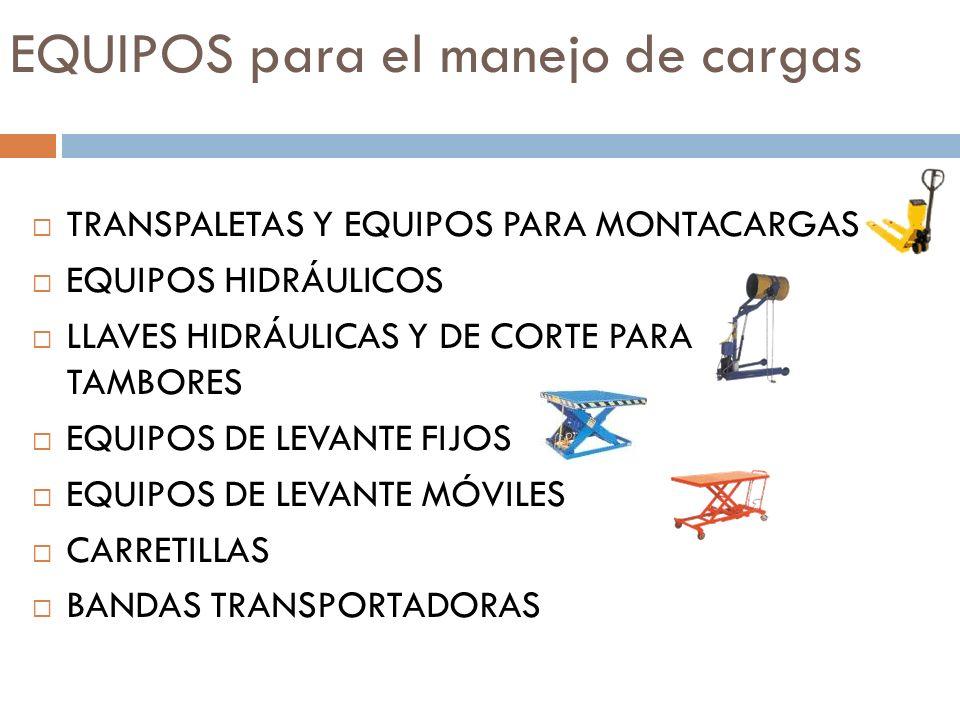 EQUIPOS para el manejo de cargas TRANSPALETAS Y EQUIPOS PARA MONTACARGAS EQUIPOS HIDRÁULICOS LLAVES HIDRÁULICAS Y DE CORTE PARA TAMBORES EQUIPOS DE LE