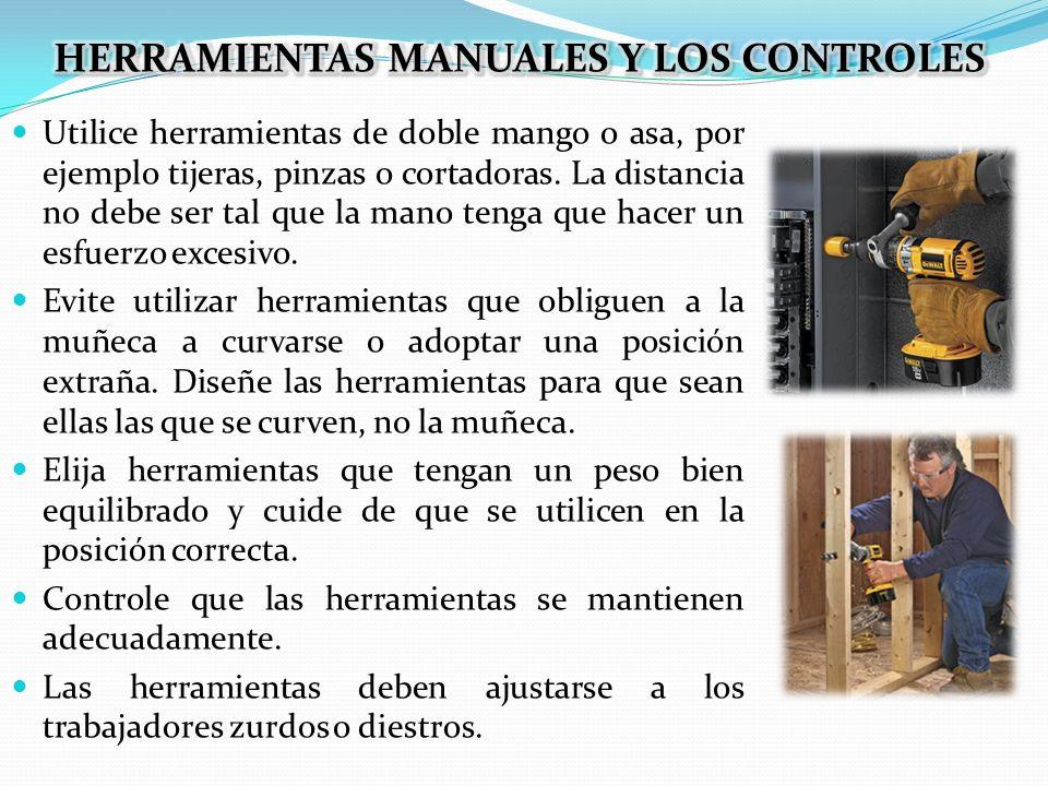 Utilice herramientas de doble mango o asa, por ejemplo tijeras, pinzas o cortadoras. La distancia no debe ser tal que la mano tenga que hacer un esfue