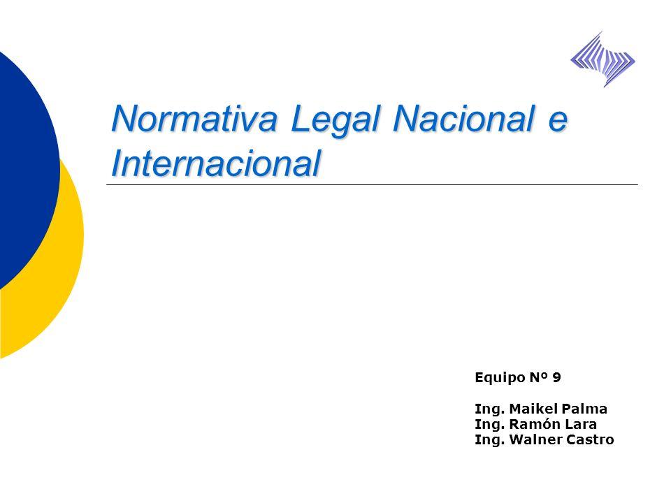 Equipo Nº 9 Ing. Maikel Palma Ing. Ramón Lara Ing. Walner Castro Normativa Legal Nacional e Internacional