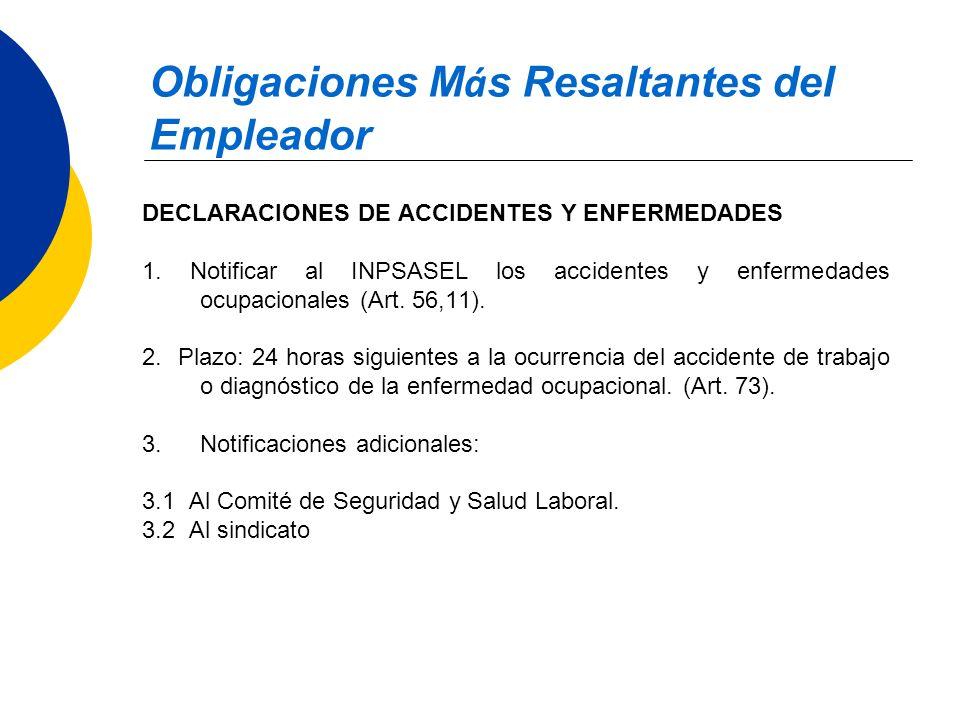 Obligaciones M á s Resaltantes del Empleador DECLARACIONES DE ACCIDENTES Y ENFERMEDADES 1. Notificar al INPSASEL los accidentes y enfermedades ocupaci