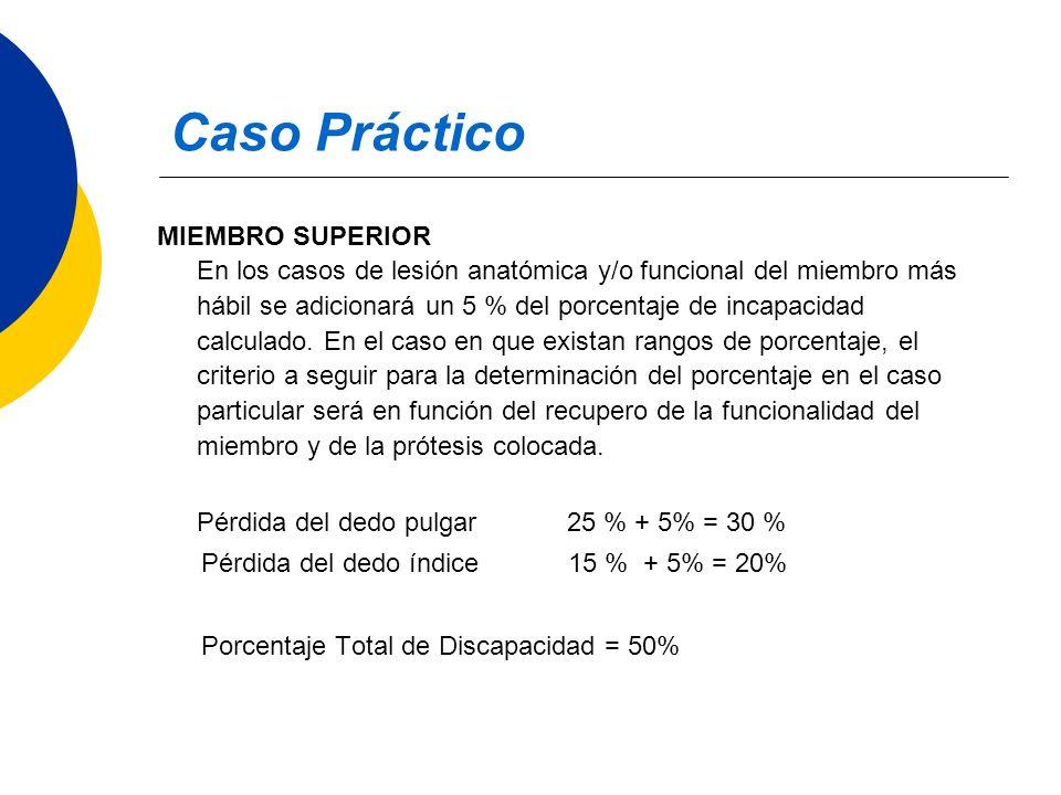 Caso Práctico MIEMBRO SUPERIOR En los casos de lesión anatómica y/o funcional del miembro más hábil se adicionará un 5 % del porcentaje de incapacidad