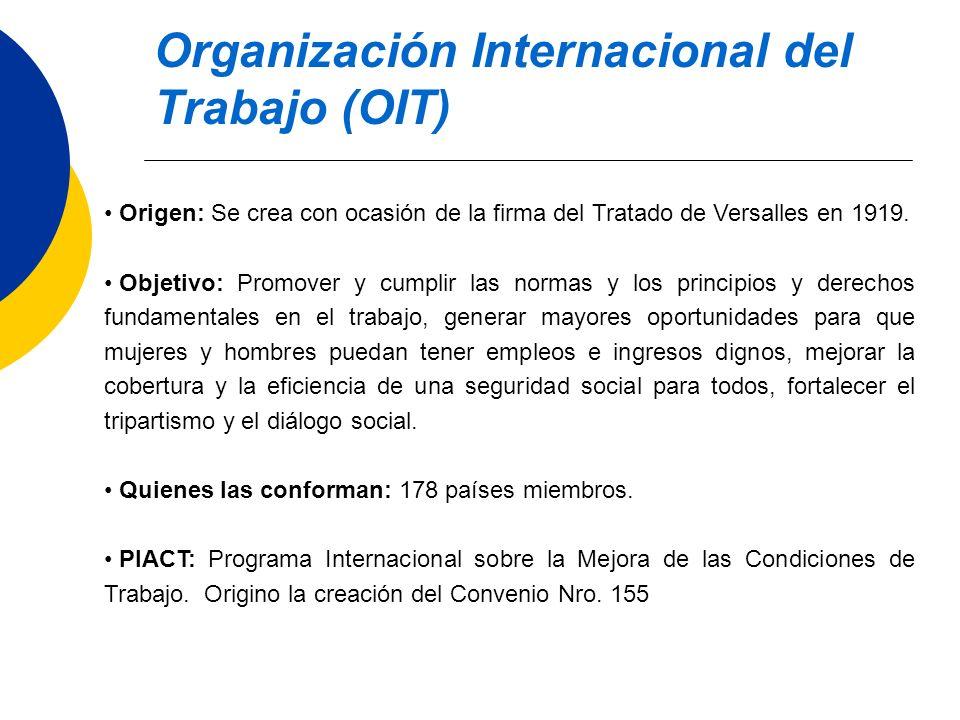 Organización Internacional del Trabajo (OIT) Origen: Se crea con ocasión de la firma del Tratado de Versalles en 1919. Objetivo: Promover y cumplir la