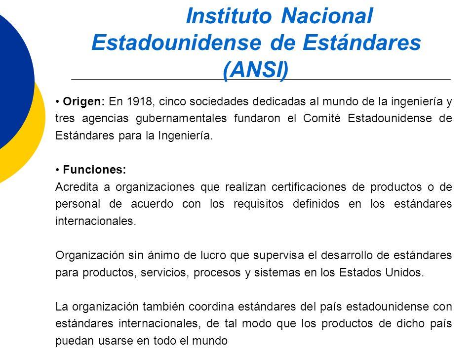 Instituto Nacional Estadounidense de Estándares (ANSI) Origen: En 1918, cinco sociedades dedicadas al mundo de la ingeniería y tres agencias gubername