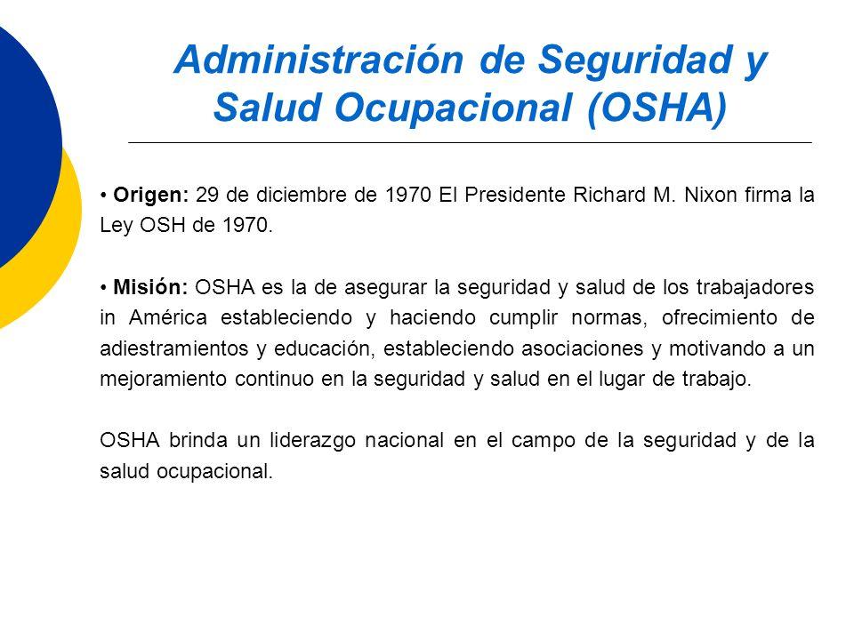 Administración de Seguridad y Salud Ocupacional (OSHA) Origen: 29 de diciembre de 1970 El Presidente Richard M. Nixon firma la Ley OSH de 1970. Misión