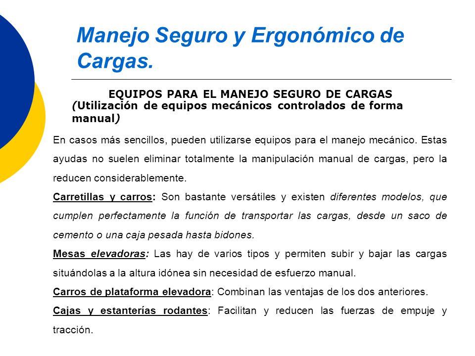 Manejo Seguro y Ergonómico de Cargas. EQUIPOS PARA EL MANEJO SEGURO DE CARGAS En casos más sencillos, pueden utilizarse equipos para el manejo mecánic