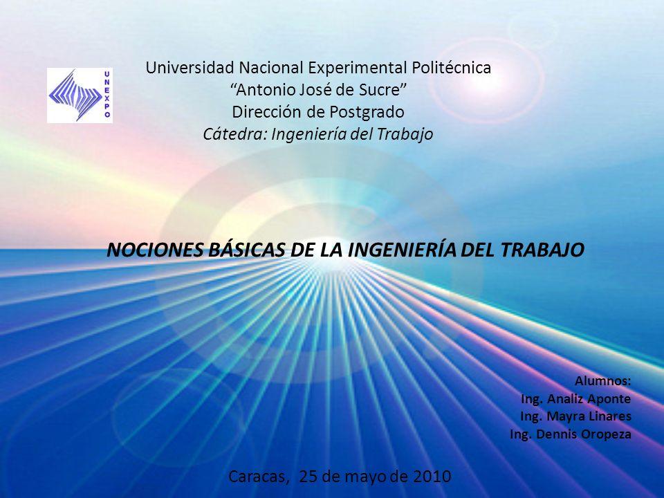 Universidad Nacional Experimental Politécnica Antonio José de Sucre Dirección de Postgrado Cátedra: Ingeniería del Trabajo NOCIONES BÁSICAS DE LA INGE