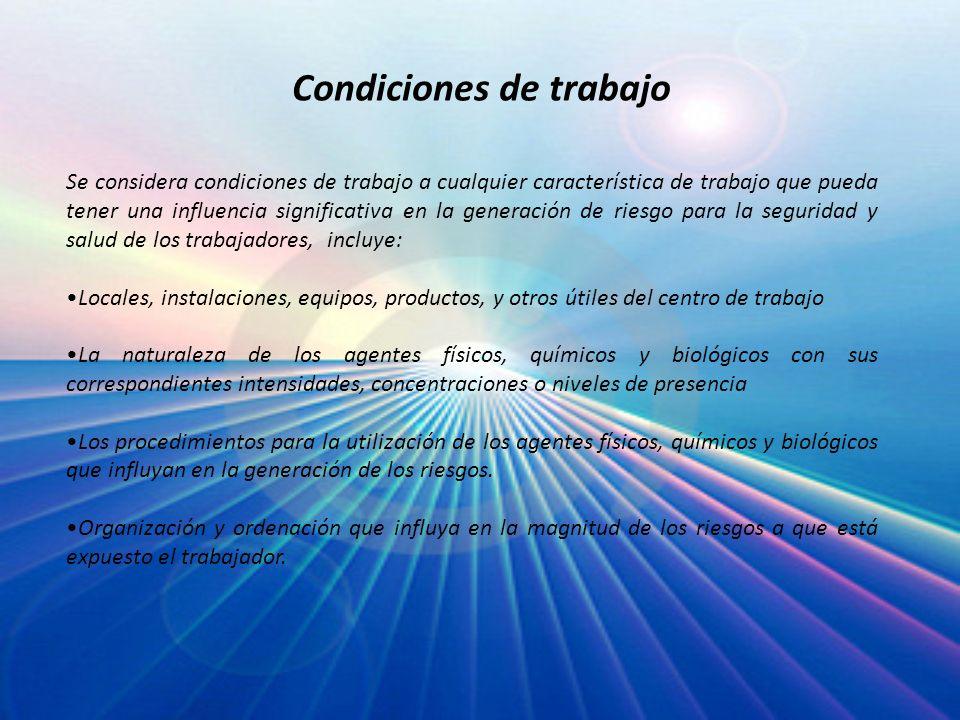 Condiciones de trabajo Se considera condiciones de trabajo a cualquier característica de trabajo que pueda tener una influencia significativa en la ge