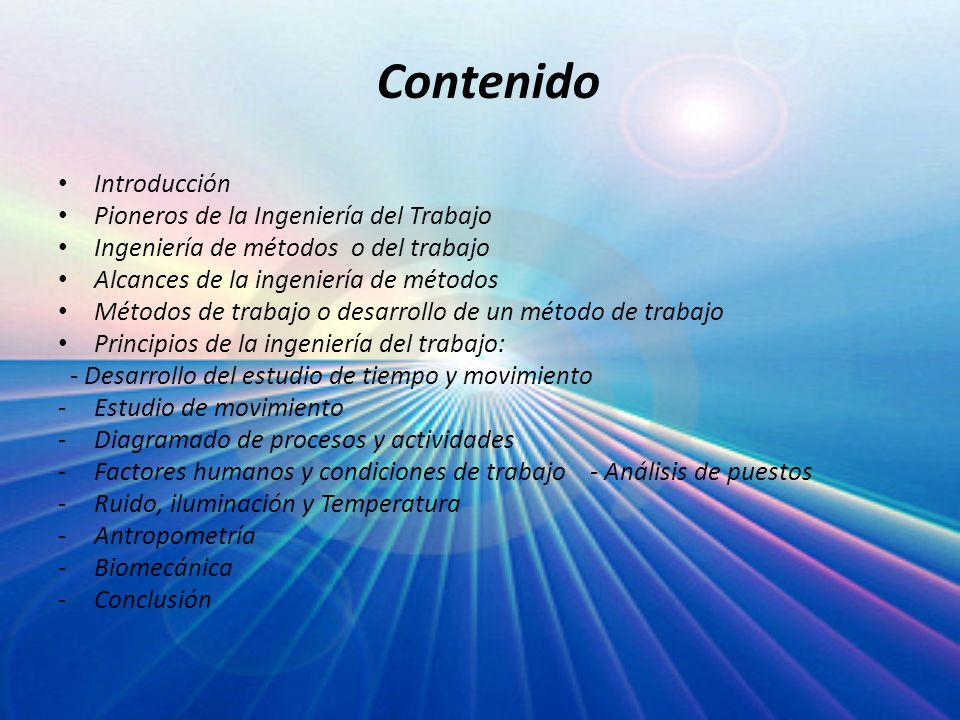 Contenido Introducción Pioneros de la Ingeniería del Trabajo Ingeniería de métodos o del trabajo Alcances de la ingeniería de métodos Métodos de traba