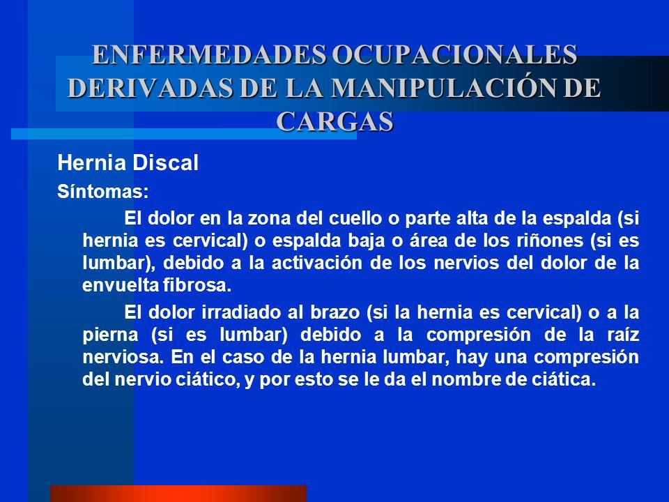 Hernia Discal Síntomas: El dolor en la zona del cuello o parte alta de la espalda (si hernia es cervical) o espalda baja o área de los riñones (si es lumbar), debido a la activación de los nervios del dolor de la envuelta fibrosa.