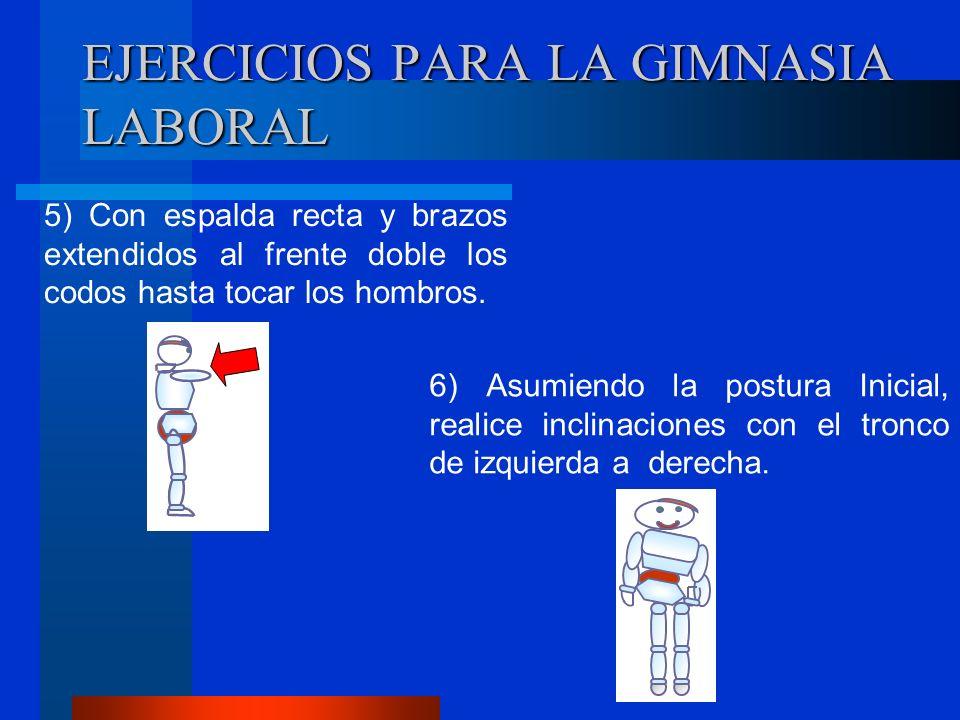 EJERCICIOS PARA LA GIMNASIA LABORAL 5) Con espalda recta y brazos extendidos al frente doble los codos hasta tocar los hombros.