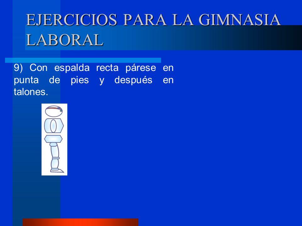EJERCICIOS PARA LA GIMNASIA LABORAL 9) Con espalda recta párese en punta de pies y después en talones.