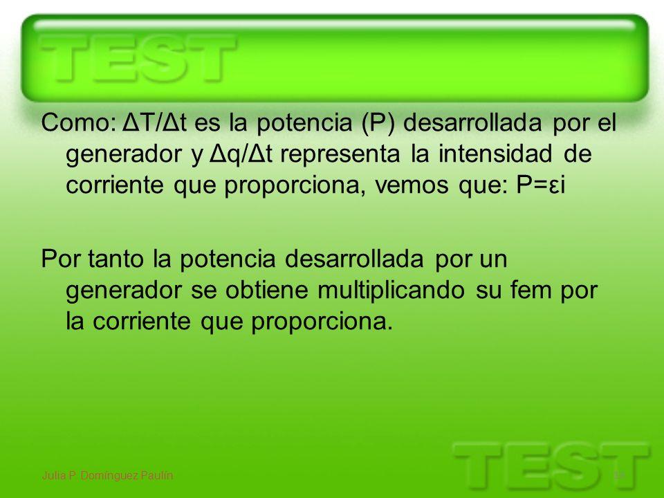 Como: ΔT/Δt es la potencia (P) desarrollada por el generador y Δq/Δt representa la intensidad de corriente que proporciona, vemos que: P=εi Por tanto