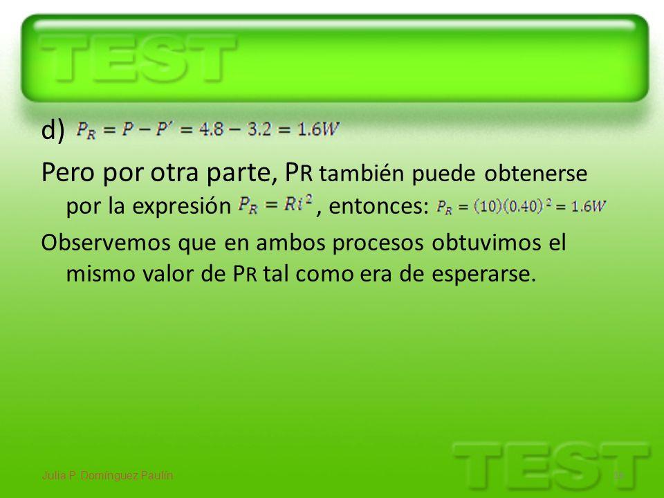 d) Pero por otra parte, P R también puede obtenerse por la expresión, entonces: Observemos que en ambos procesos obtuvimos el mismo valor de P R tal c