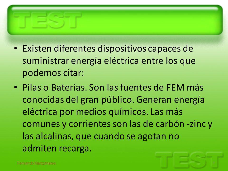 Existen diferentes dispositivos capaces de suministrar energía eléctrica entre los que podemos citar: Pilas o Baterías. Son las fuentes de FEM más con