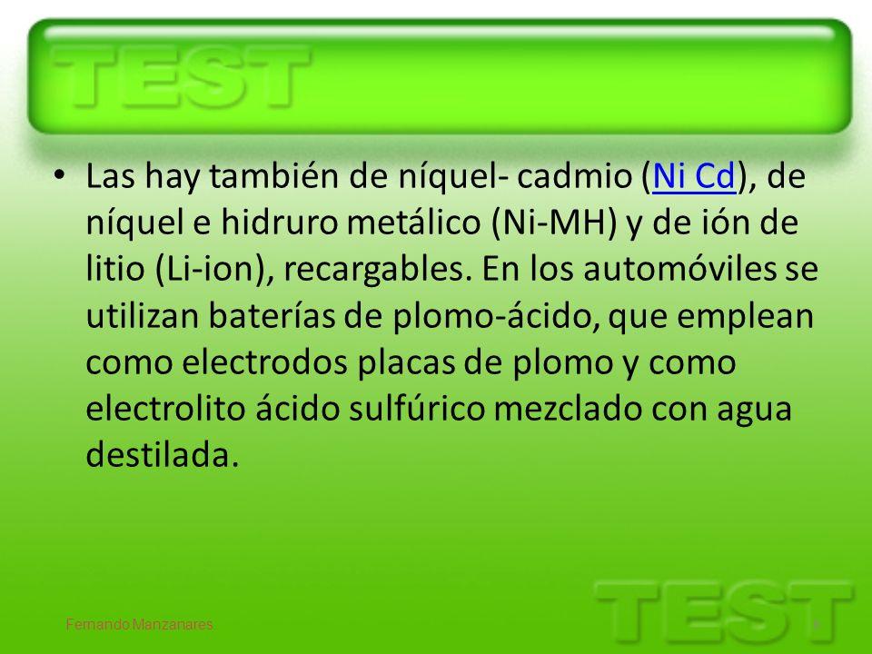 Las hay también de níquel- cadmio (Ni Cd), de níquel e hidruro metálico (Ni-MH) y de ión de litio (Li-ion), recargables. En los automóviles se utiliza