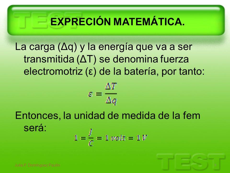 EXPRECIÓN MATEMÁTICA. La carga (Δq) y la energía que va a ser transmitida (ΔT) se denomina fuerza electromotriz (ε) de la batería, por tanto: Entonces