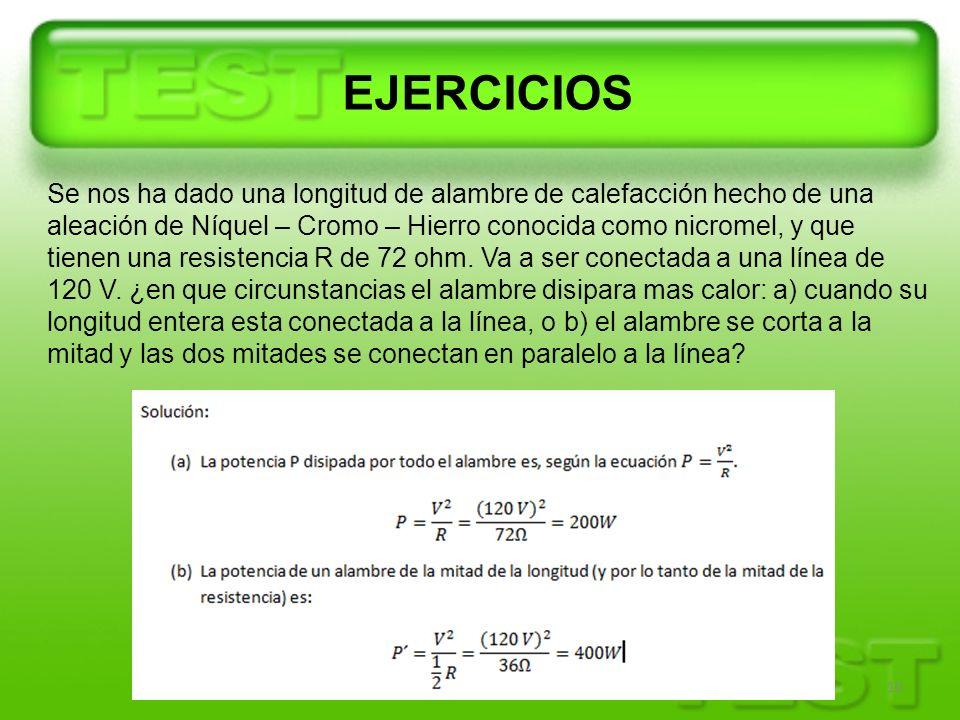 10 EJERCICIOS Se nos ha dado una longitud de alambre de calefacción hecho de una aleación de Níquel – Cromo – Hierro conocida como nicromel, y que tie