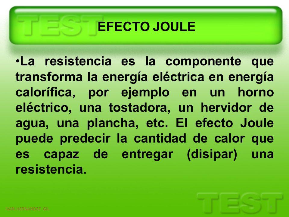 IVAN HERNANDEZ GIL 4 El efecto Joule establece que la cantidad de energía calorífica (Qc) producida por una corriente eléctrica depende directamente del cuadrado de la intensidad de corriente (I), del tiempo (t) que esta circula por el conductor y de la resistencia (R) que opone el mismo al paso de la corriente.