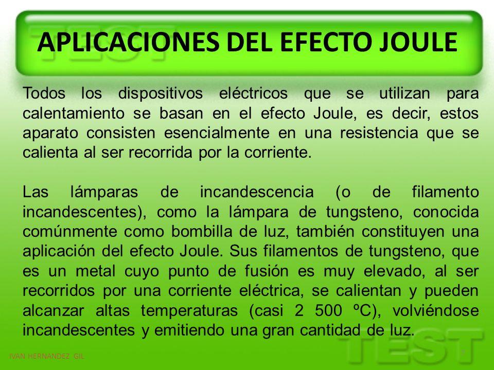 IVAN HERNANDEZ GIL 7 APLICACIONES DEL EFECTO JOULE Todos los dispositivos eléctricos que se utilizan para calentamiento se basan en el efecto Joule, e