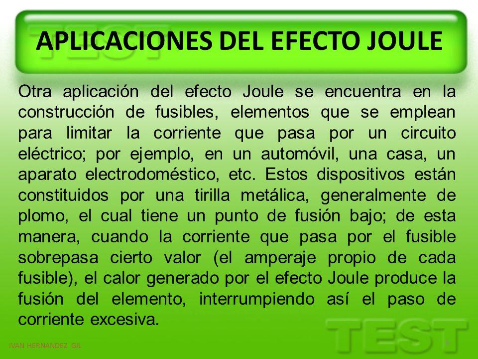 IVAN HERNANDEZ GIL 9 En este efecto se basa el funcionamiento de diferentes electrodomésticos como los hornos, las tostadoras, las calefacciones eléctricas, y algunos aparatos empleados industrialmente como soldadoras, etc.