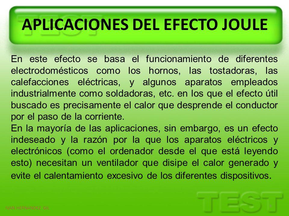 IVAN HERNANDEZ GIL 9 En este efecto se basa el funcionamiento de diferentes electrodomésticos como los hornos, las tostadoras, las calefacciones eléct