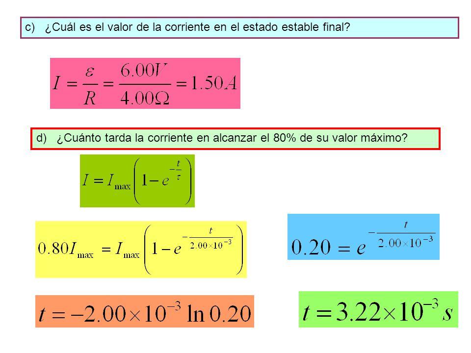 c) ¿Cuál es el valor de la corriente en el estado estable final? d) ¿Cuánto tarda la corriente en alcanzar el 80% de su valor máximo?