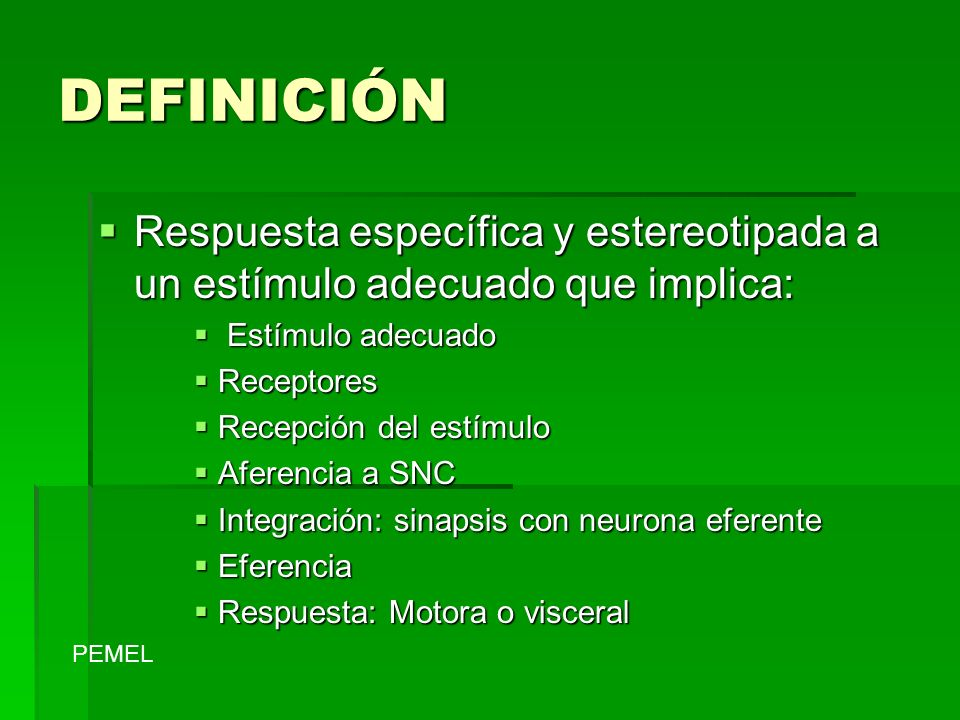 DEFINICIÓN Respuesta específica y estereotipada a un estímulo adecuado que implica: Respuesta específica y estereotipada a un estímulo adecuado que im