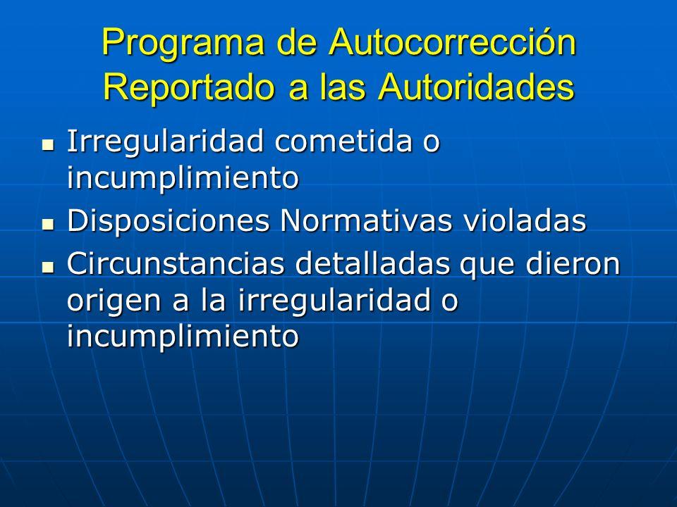 Programa de Autocorrección Reportado a las Autoridades Irregularidad cometida o incumplimiento Irregularidad cometida o incumplimiento Disposiciones N