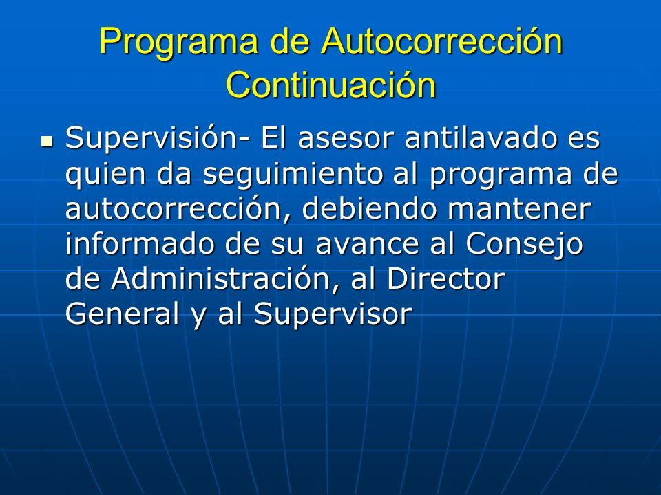 Programa de Autocorrección Continuación Supervisión- El asesor antilavado es quien da seguimiento al programa de autocorrección, debiendo mantener inf