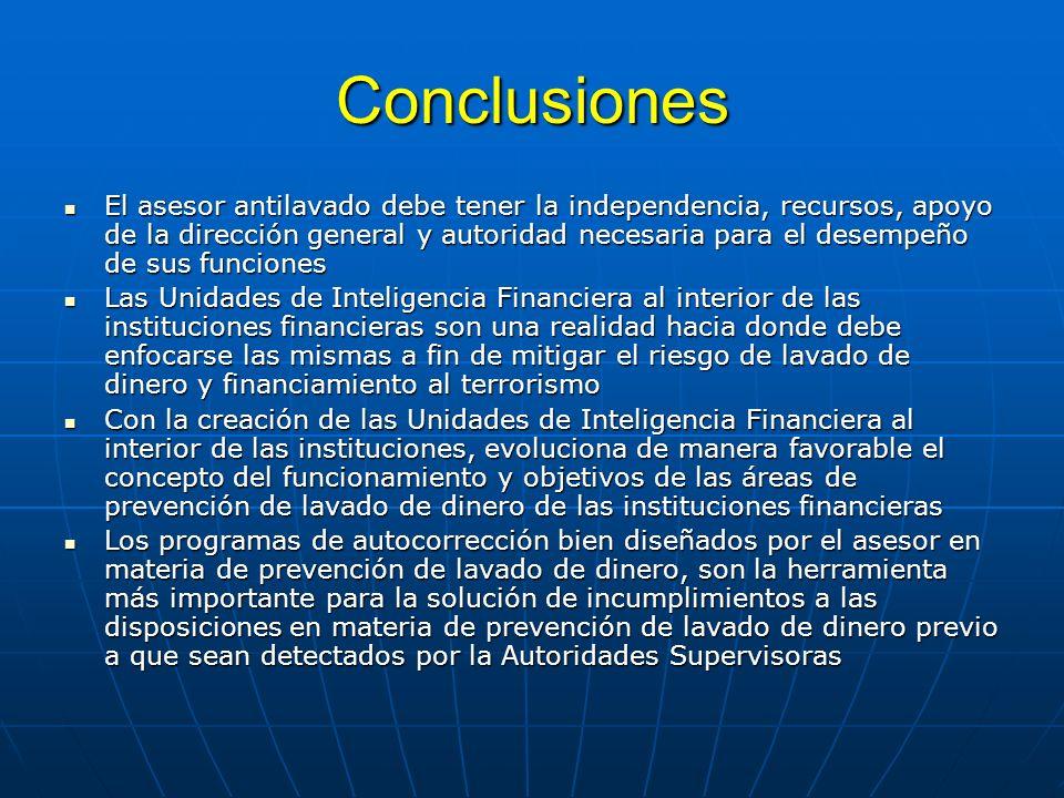Conclusiones El asesor antilavado debe tener la independencia, recursos, apoyo de la dirección general y autoridad necesaria para el desempeño de sus