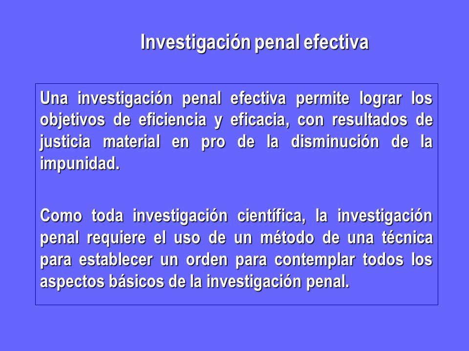 Investigación penal efectiva Investigación penal efectiva Una investigación penal efectiva permite lograr los objetivos de eficiencia y eficacia, con