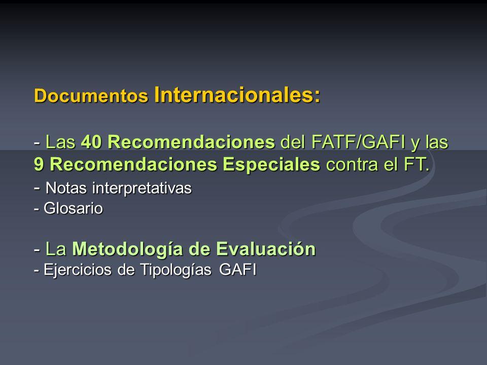 Documentos Internacionales: - Las 40 Recomendaciones del FATF/GAFI y las 9 Recomendaciones Especiales contra el FT. - Notas interpretativas - Glosario