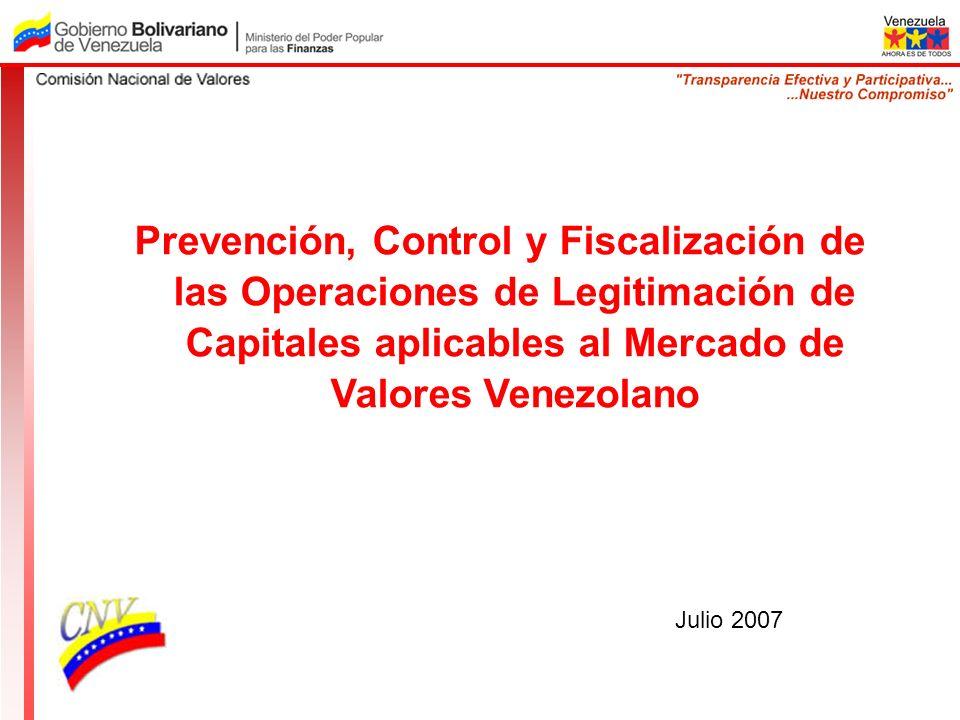 Prevención, Control y Fiscalización de las Operaciones de Legitimación de Capitales aplicables al Mercado de Valores Venezolano Julio 2007