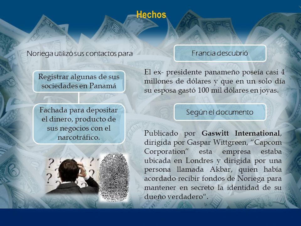 Registrar algunas de sus sociedades en Panamá Noriega utilizó sus contactos para Hechos Fachada para depositar el dinero, producto de sus negocios con