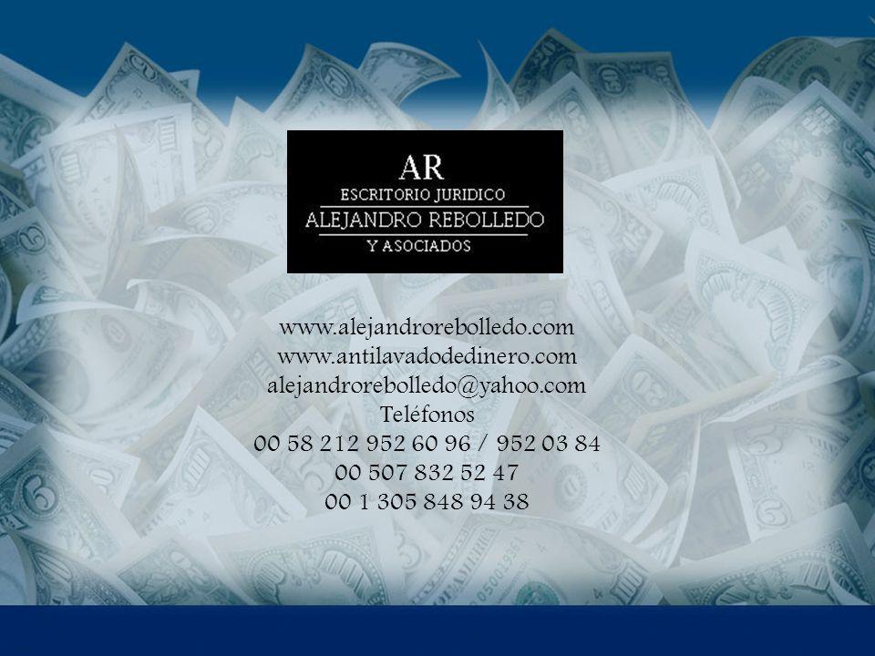 www.alejandrorebolledo.com www.antilavadodedinero.com alejandrorebolledo@yahoo.com Teléfonos 00 58 212 952 60 96 / 952 03 84 00 507 832 52 47 00 1 305