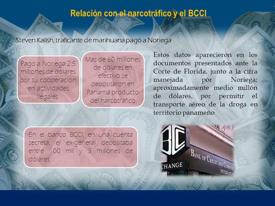 Relación con el narcotráfico y el BCCI Pagó a Noriega 2.5 millones de dólares por su cooperación en actividades ilegales. Steven Kalish, traficante de