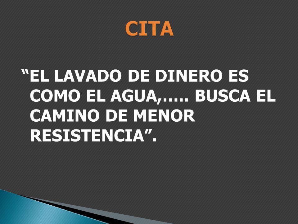 EL LAVADO DE DINERO ES COMO EL AGUA,….. BUSCA EL CAMINO DE MENOR RESISTENCIA.