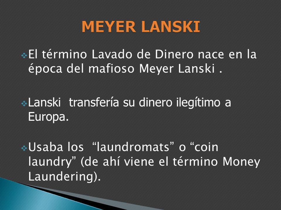 El término Lavado de Dinero nace en la época del mafioso Meyer Lanski.