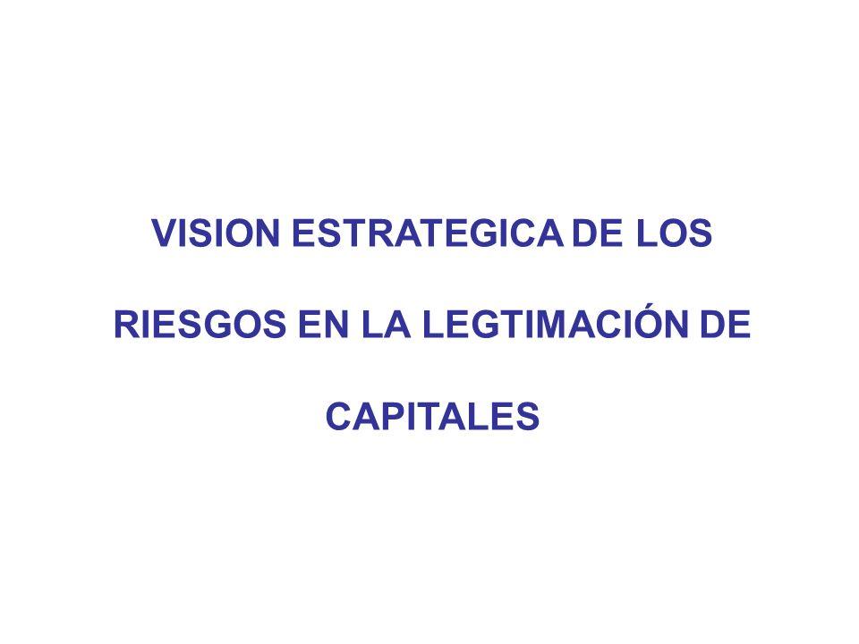 VISION ESTRATEGICA DE LOS RIESGOS EN LA LEGTIMACIÓN DE CAPITALES