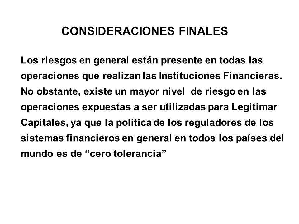 CONSIDERACIONES FINALES Los riesgos en general están presente en todas las operaciones que realizan las Instituciones Financieras. No obstante, existe